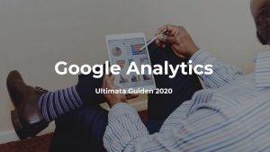 Google Analytics - Ultimata Guiden 2020